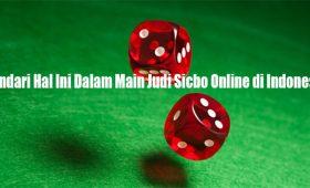 Hindari Hal Ini Dalam Main Judi Sicbo Online di Indonesia