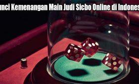 Kunci Kemenangan Main Judi Sicbo Online di Indonesia