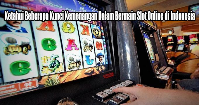 Ketahui Beberapa Kunci Kemenangan Dalam Bermain Slot Online di Indonesia