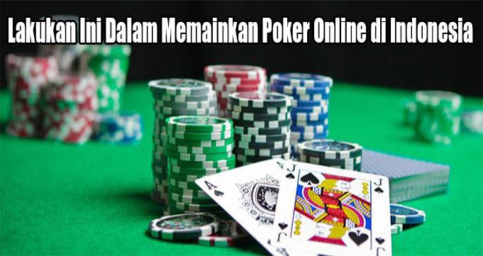 Lakukan Ini Dalam Memainkan Poker Online di Indonesia