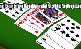 Pahami Tentang Berbagai Macam Informasi Judi Poker Online Yang Menguntungkan